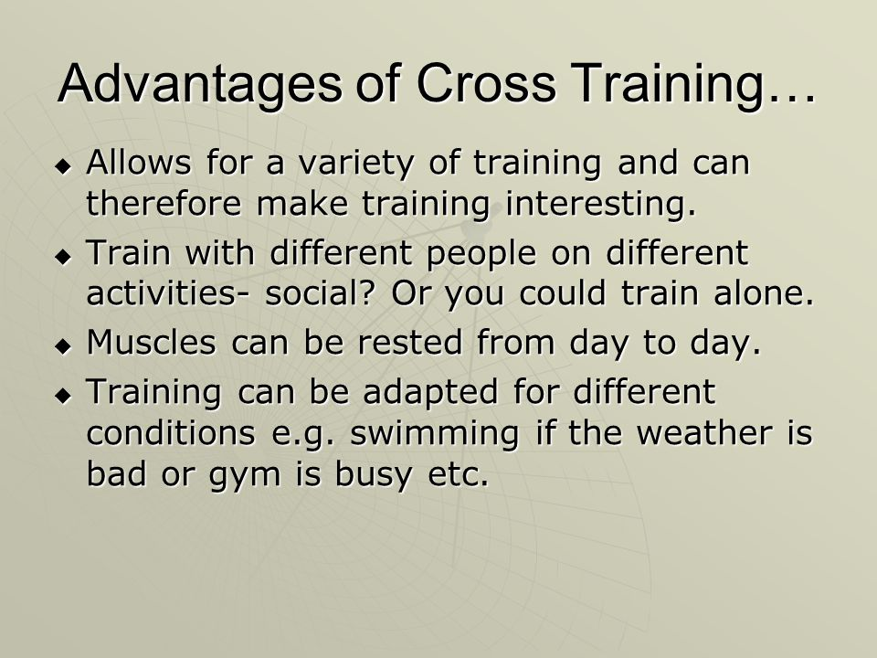 Advantages of Cross Training…