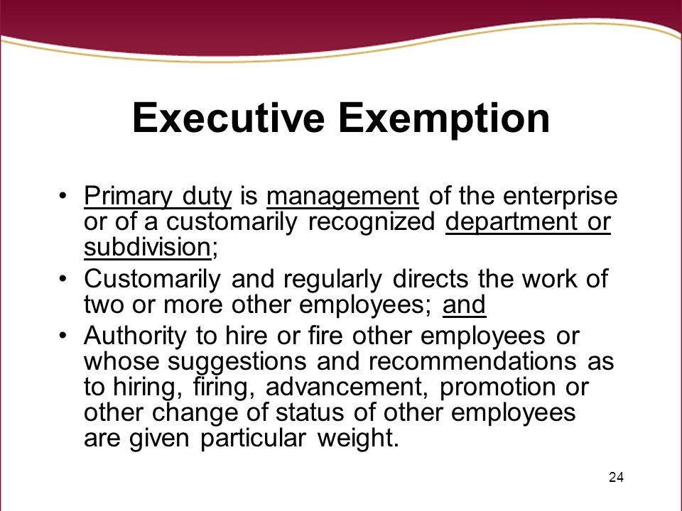 Executive Exemption Primary duty is management of the enterprise or of a customarily recognized department or subdivision;