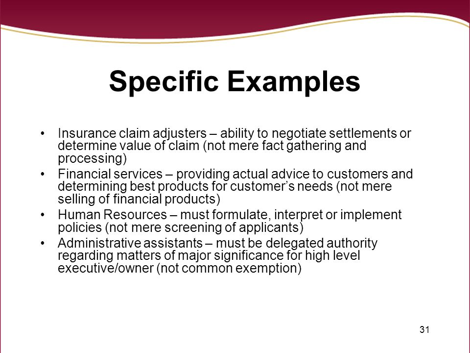 Specific Examples Insurance claim adjusters – ability to negotiate settlements or determine value of claim (not mere fact gathering and processing)