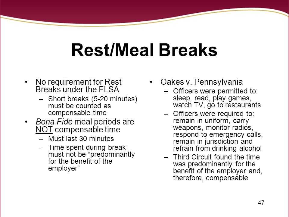 Rest/Meal Breaks No requirement for Rest Breaks under the FLSA