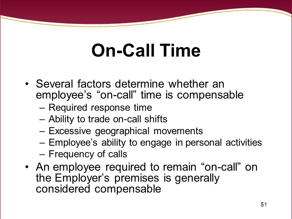 On-Call Time Several factors determine whether an employee's on-call time is compensable. Required response time.