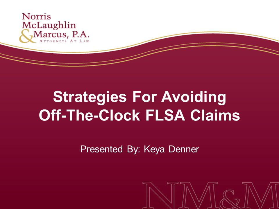 Strategies For Avoiding Off-The-Clock FLSA Claims
