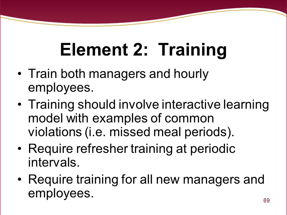 Element 2: Training Train both managers and hourly employees.