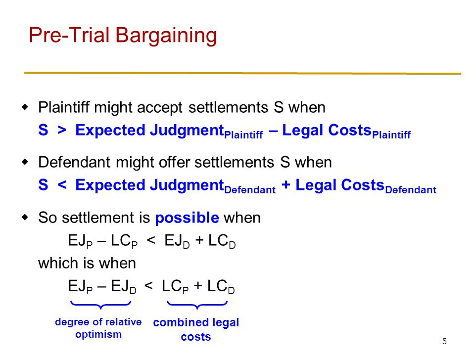 Pre-Trial Bargaining Suppose parties agree on expected judgment EJ