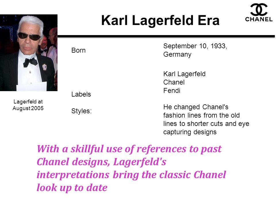 Karl Lagerfeld Era Born. September 10, 1933, Germany. Labels. Styles: Karl Lagerfeld. Chanel.