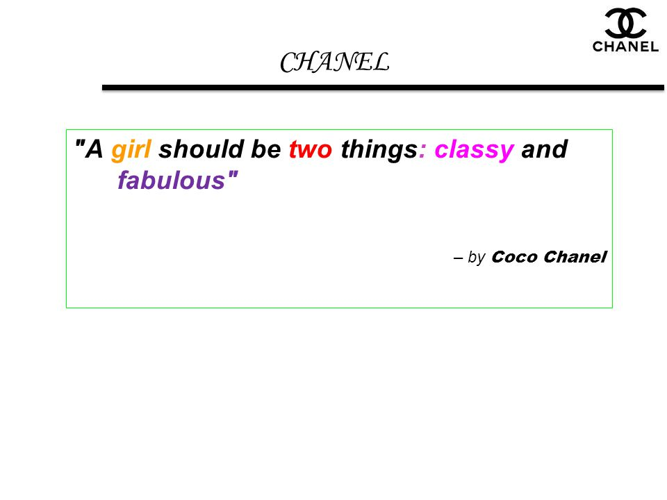 CHANEL A girl should be two things: classy and fabulous