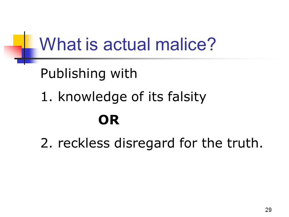 What is actual malice Publishing with 1. knowledge of its falsity OR