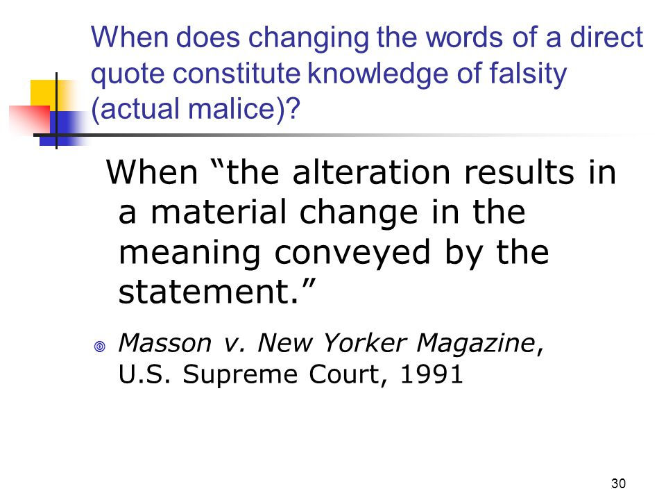JOMC 164, Section 2 When does changing the words of a direct quote constitute knowledge of falsity (actual malice)