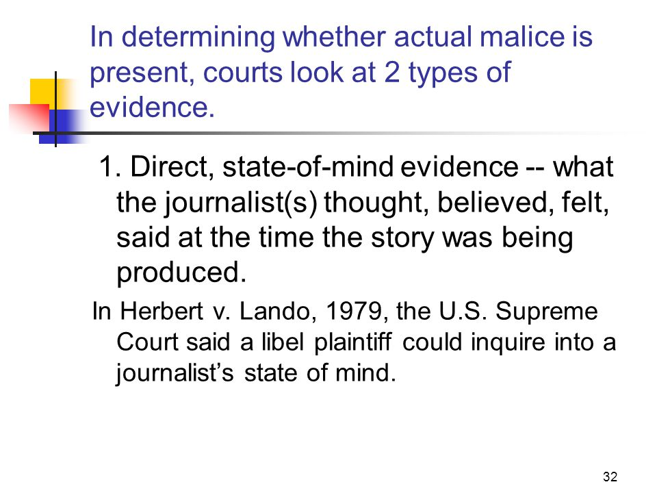 JOMC 164, Section 2 In determining whether actual malice is present, courts look at 2 types of evidence.