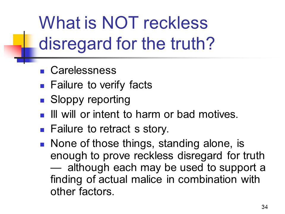 What is NOT reckless disregard for the truth