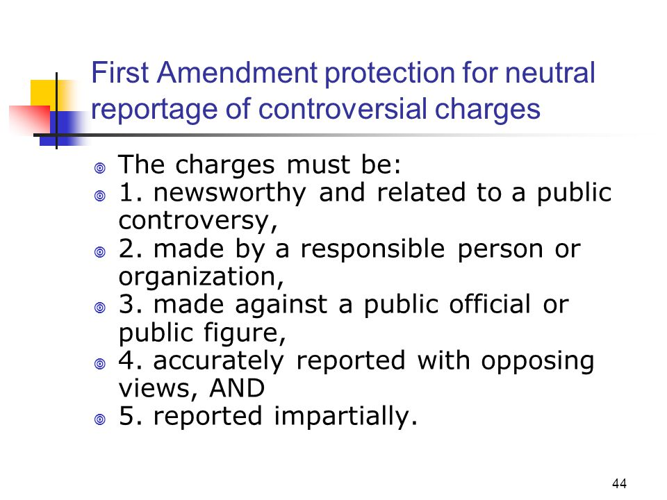 JOMC 164, Section 2 First Amendment protection for neutral reportage of controversial charges. The charges must be: