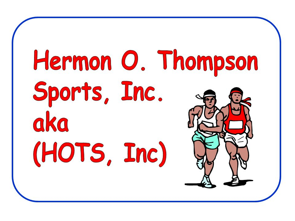 Hermon O. Thompson Sports, Inc. aka (HOTS, Inc)