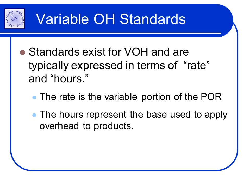 Variable OH Standards Standards exist for VOH and are typically expressed in terms of rate and hours.