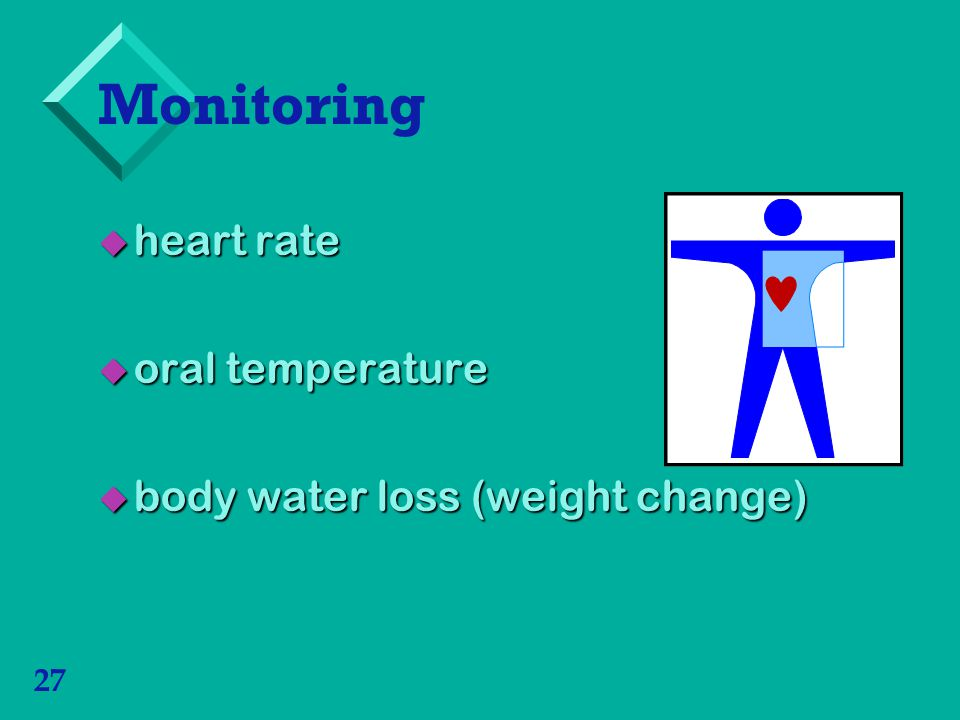 Monitoring heart rate oral temperature body water loss (weight change)