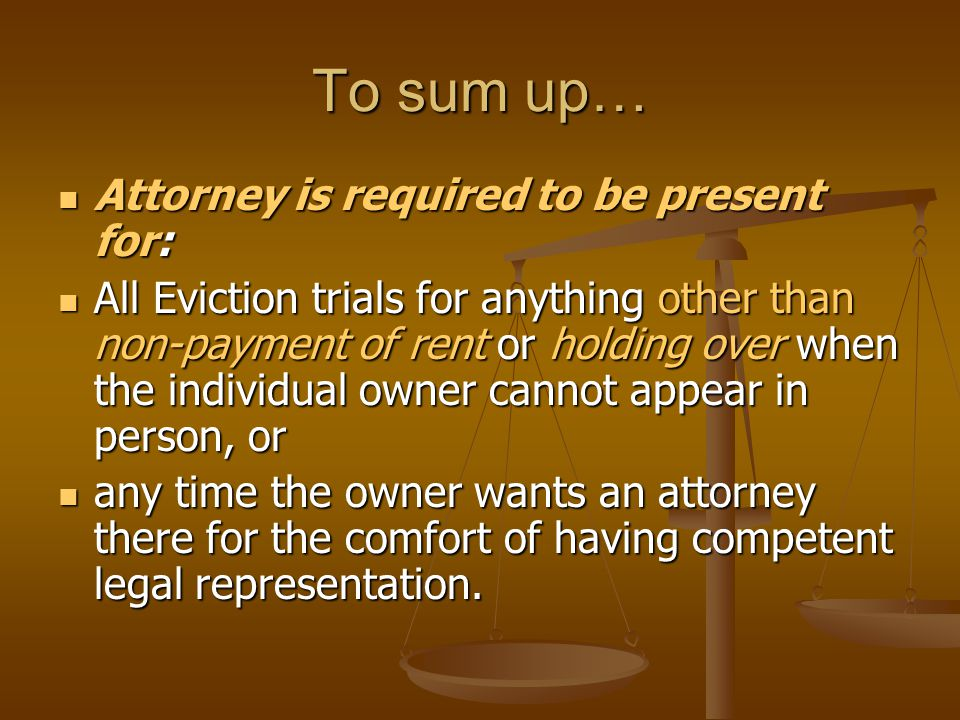 To sum up… Attorney is required to be present for: