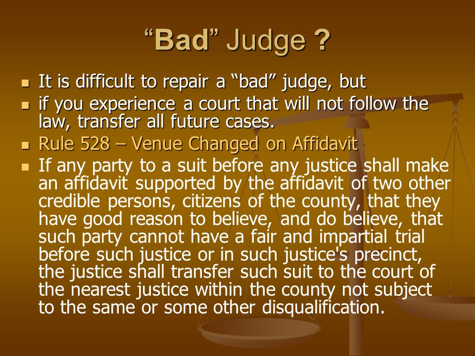 Bad Judge It is difficult to repair a bad judge, but