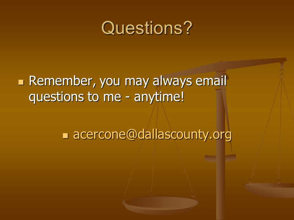 Questions Remember, you may always email questions to me - anytime!
