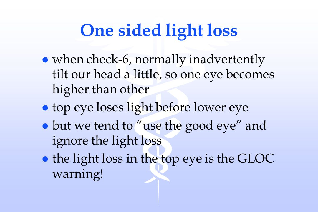 One sided light loss when check-6, normally inadvertently tilt our head a little, so one eye becomes higher than other.