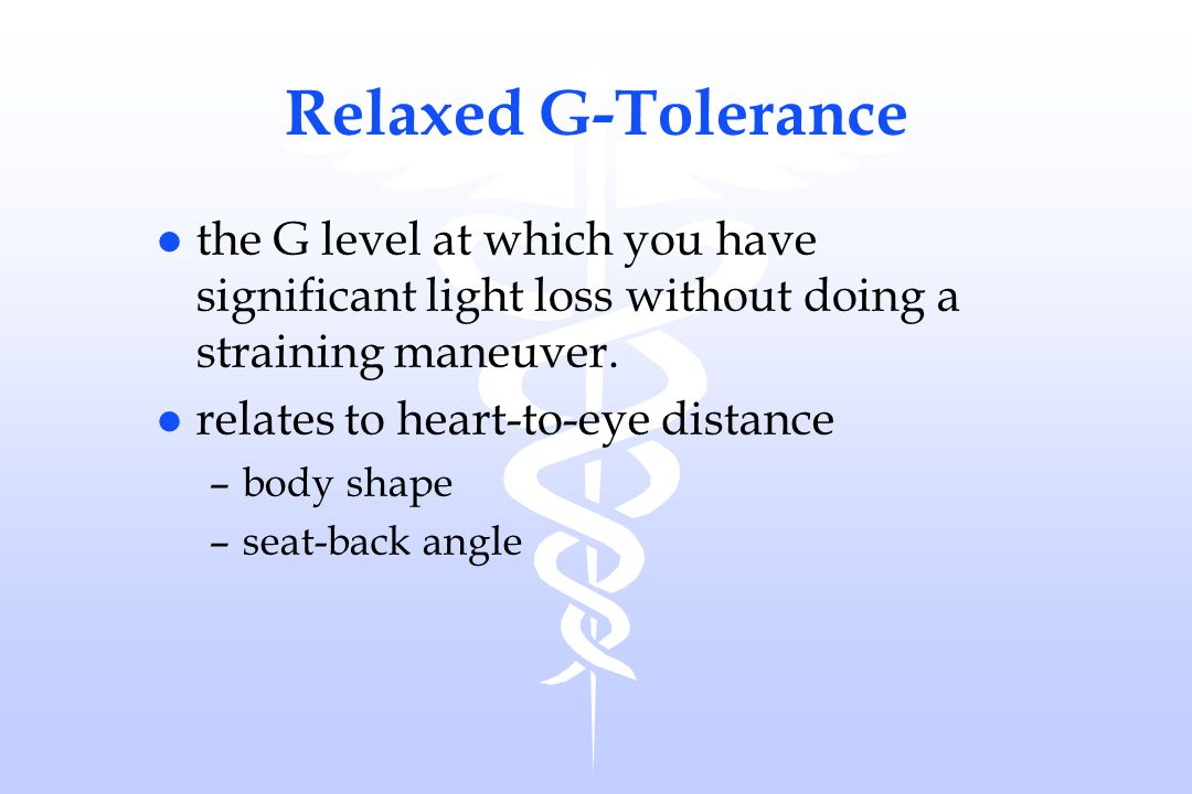 Relaxed G-Tolerance the G level at which you have significant light loss without doing a straining maneuver.