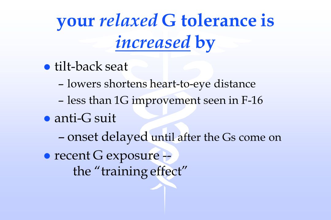 your relaxed G tolerance is increased by