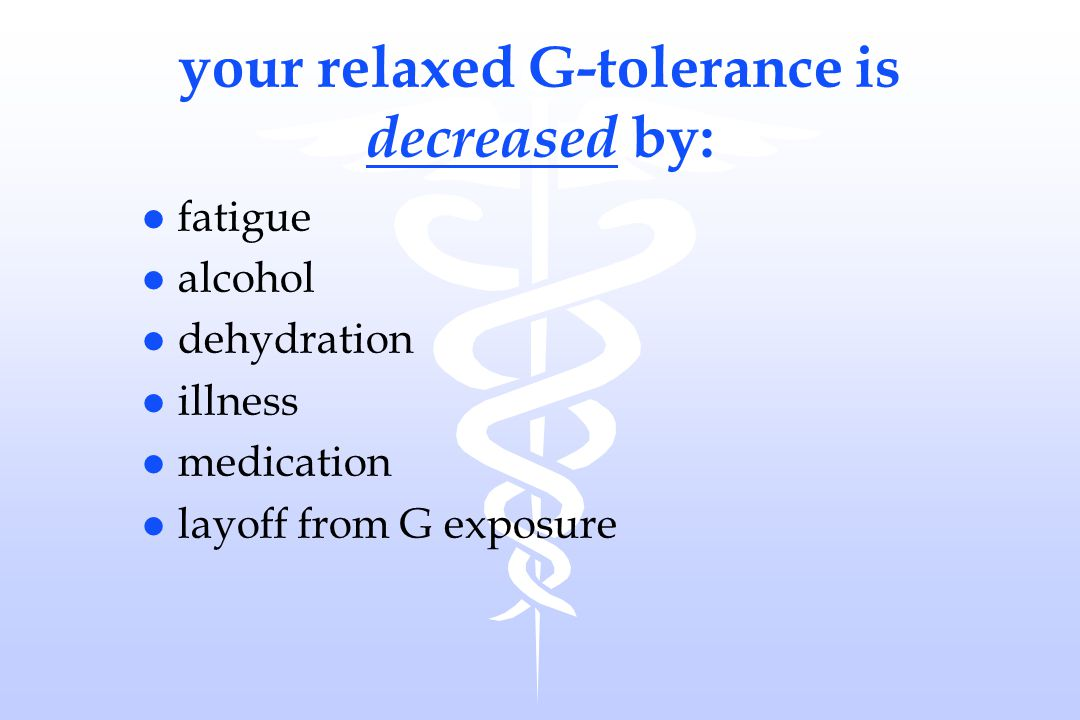 your relaxed G-tolerance is decreased by:
