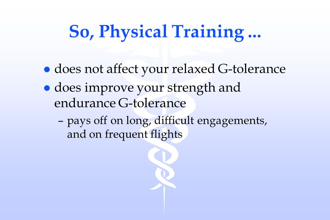 So, Physical Training ... does not affect your relaxed G-tolerance