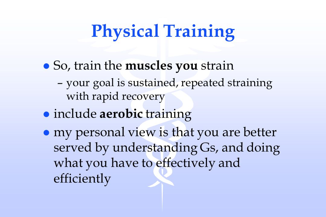 Physical Training So, train the muscles you strain