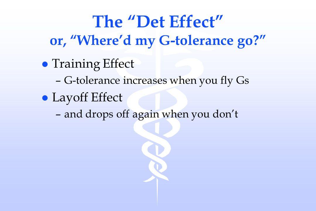 The Det Effect or, Where'd my G-tolerance go