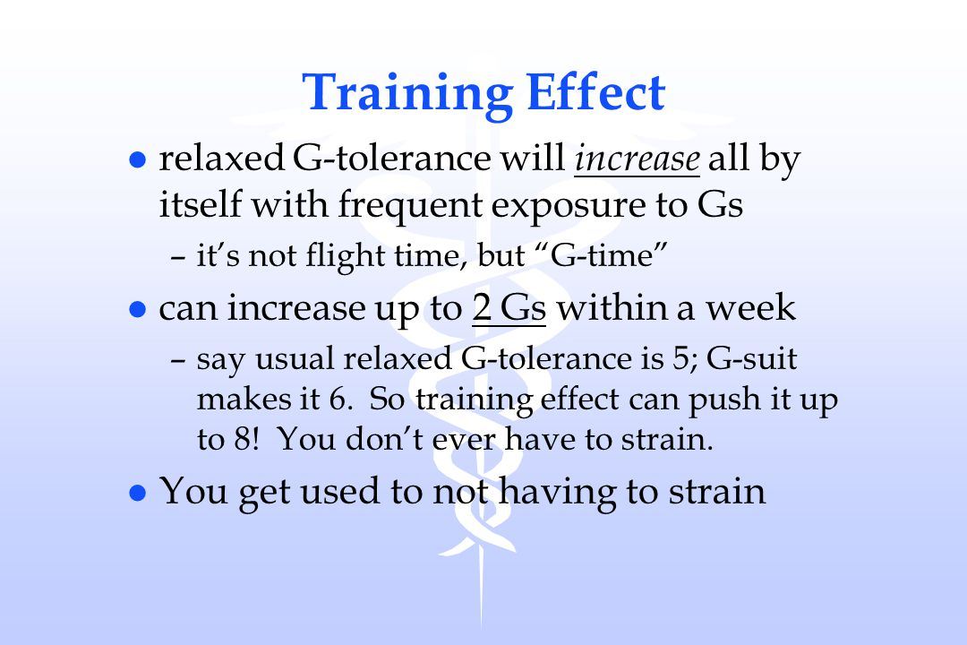 Training Effect relaxed G-tolerance will increase all by itself with frequent exposure to Gs. it's not flight time, but G-time