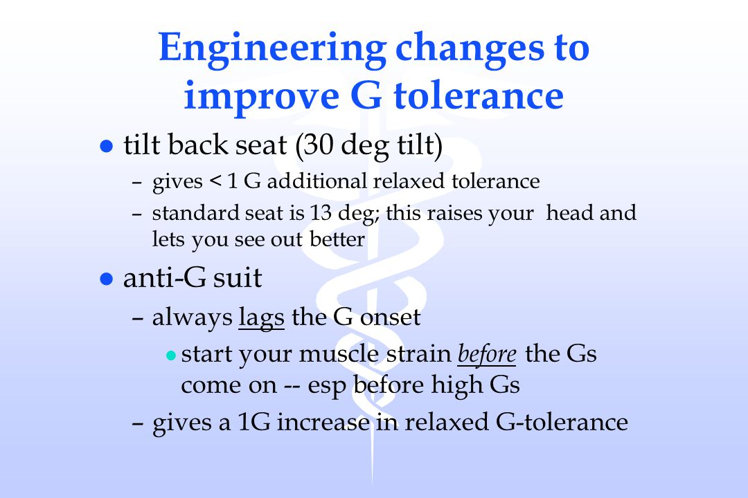 Engineering changes to improve G tolerance