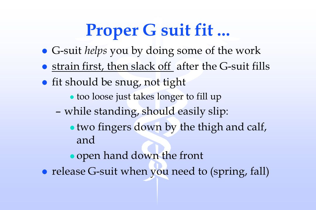 Proper G suit fit ... G-suit helps you by doing some of the work