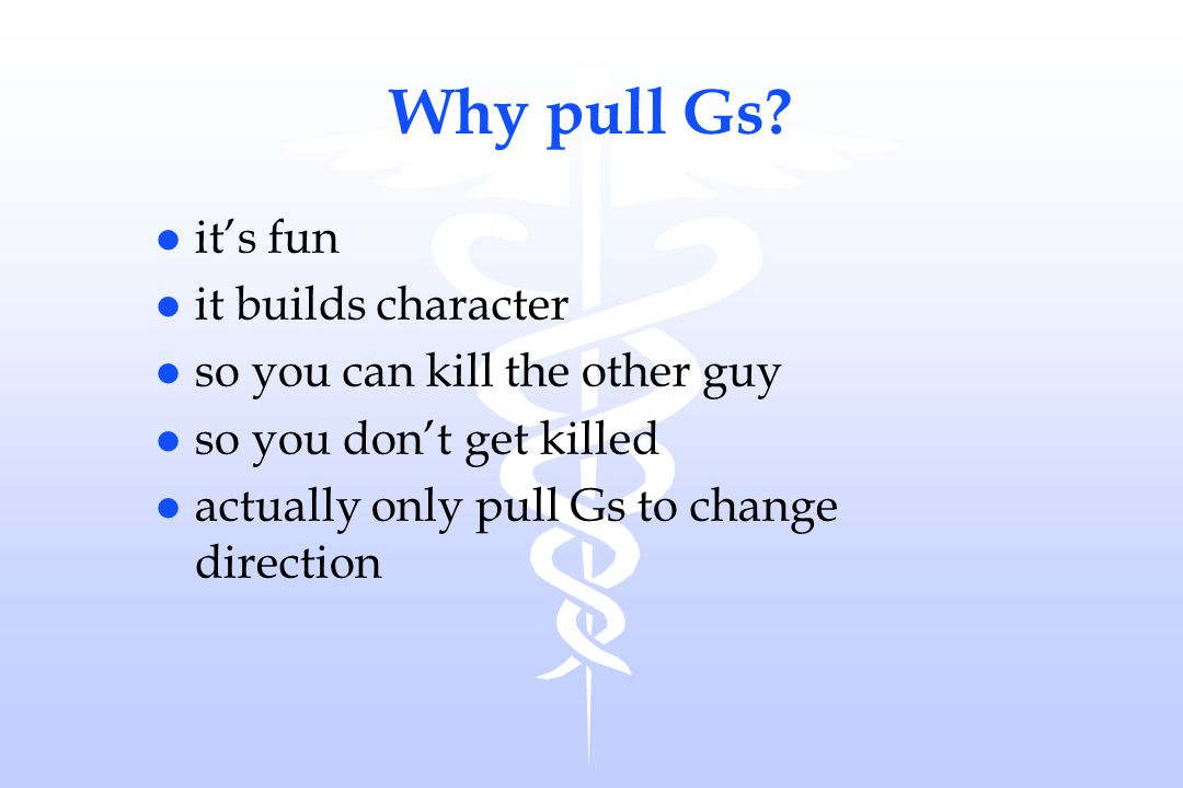 Why pull Gs it's fun it builds character