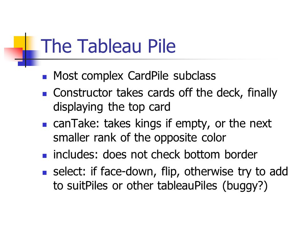 The Tableau Pile Most complex CardPile subclass