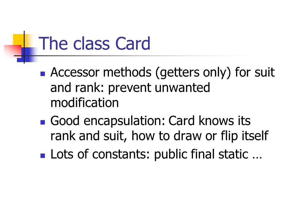 The class Card Accessor methods (getters only) for suit and rank: prevent unwanted modification.
