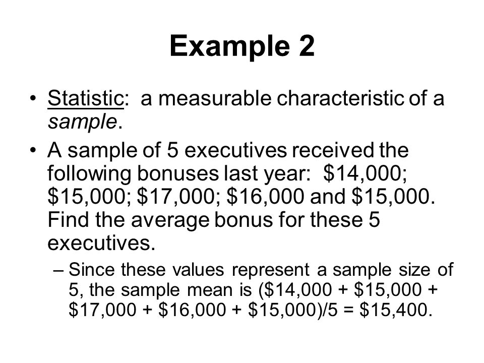 Example 2 Statistic: a measurable characteristic of a sample.