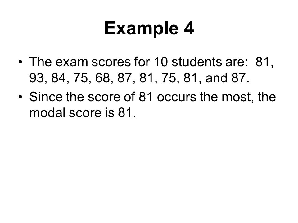 Example 4 The exam scores for 10 students are: 81, 93, 84, 75, 68, 87, 81, 75, 81, and 87.