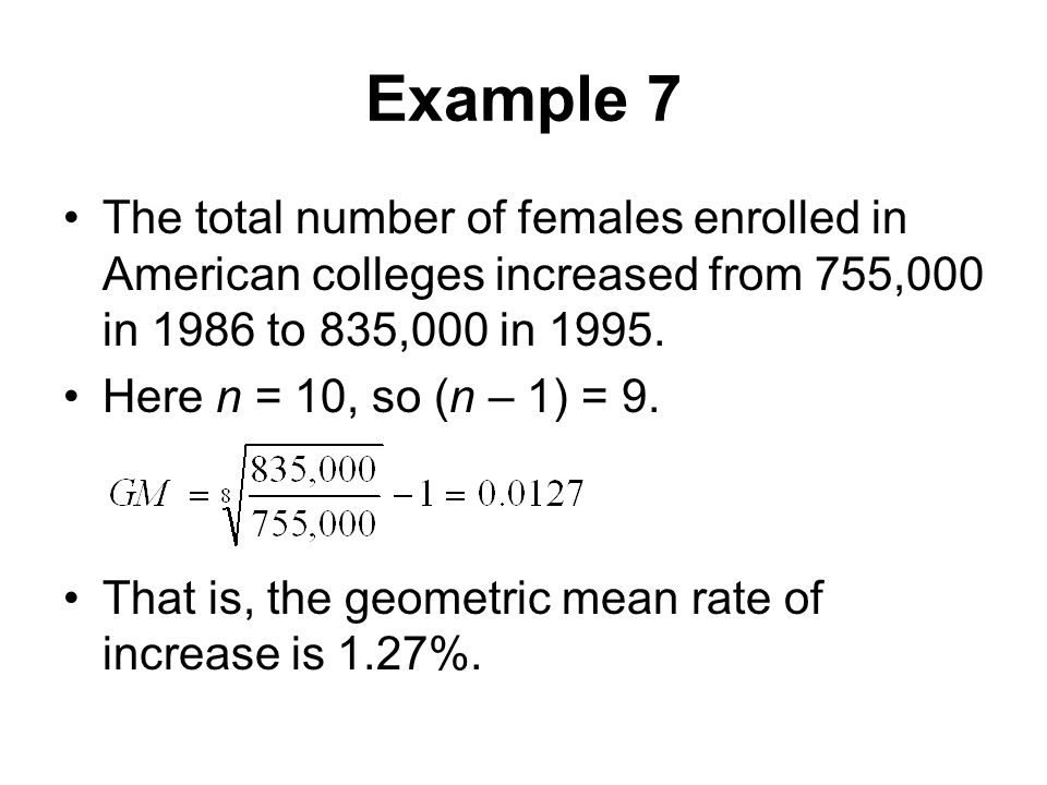 Example 7 The total number of females enrolled in American colleges increased from 755,000 in 1986 to 835,000 in 1995.