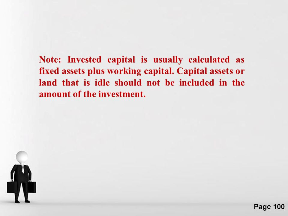Note: Invested capital is usually calculated as fixed assets plus working capital.