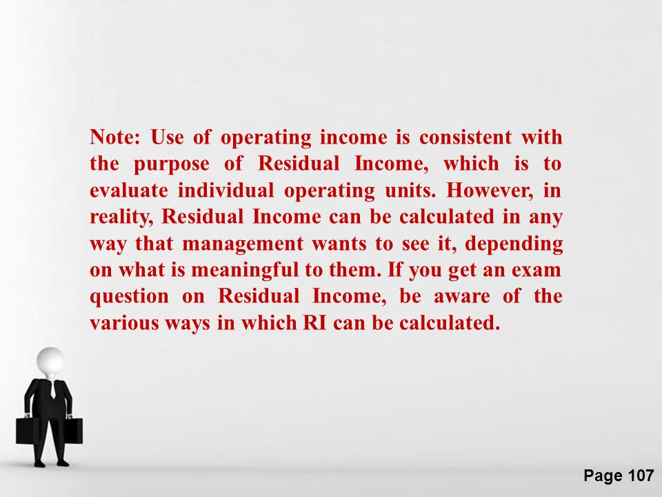 Note: Use of operating income is consistent with the purpose of Residual Income, which is to evaluate individual operating units.