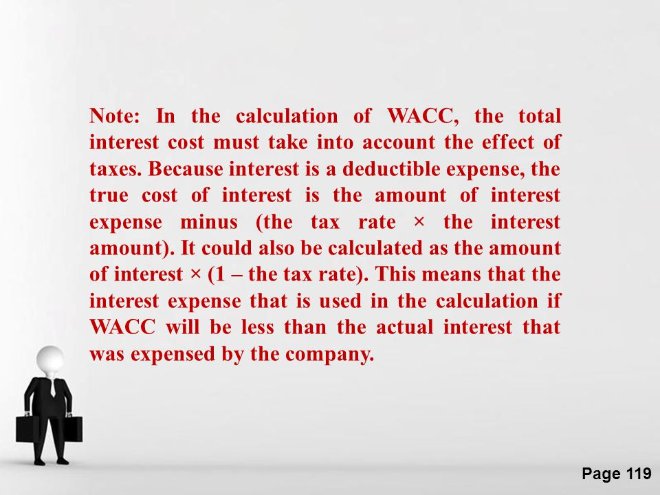 Note: In the calculation of WACC, the total interest cost must take into account the effect of taxes.