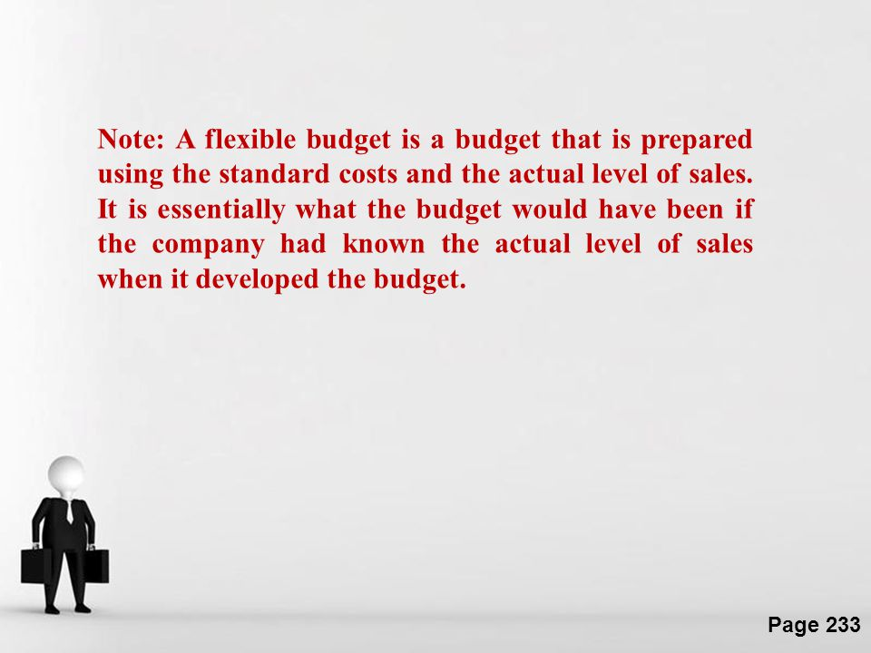 Note: A flexible budget is a budget that is prepared using the standard costs and the actual level of sales.