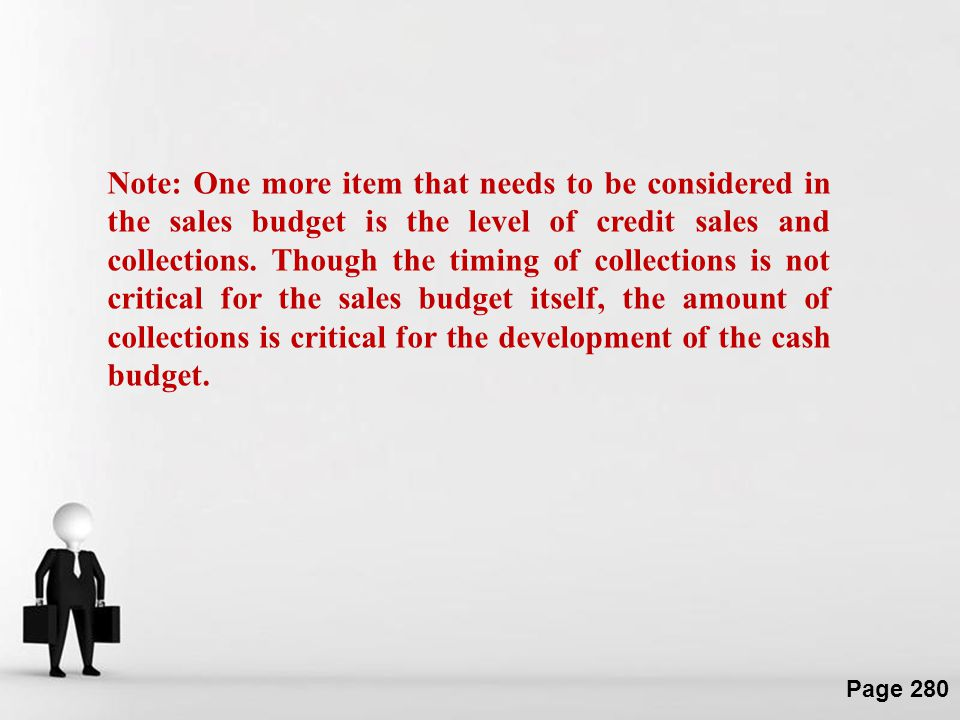 Note: One more item that needs to be considered in the sales budget is the level of credit sales and collections.