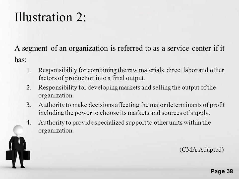 Illustration 2: A segment of an organization is referred to as a service center if it. has: