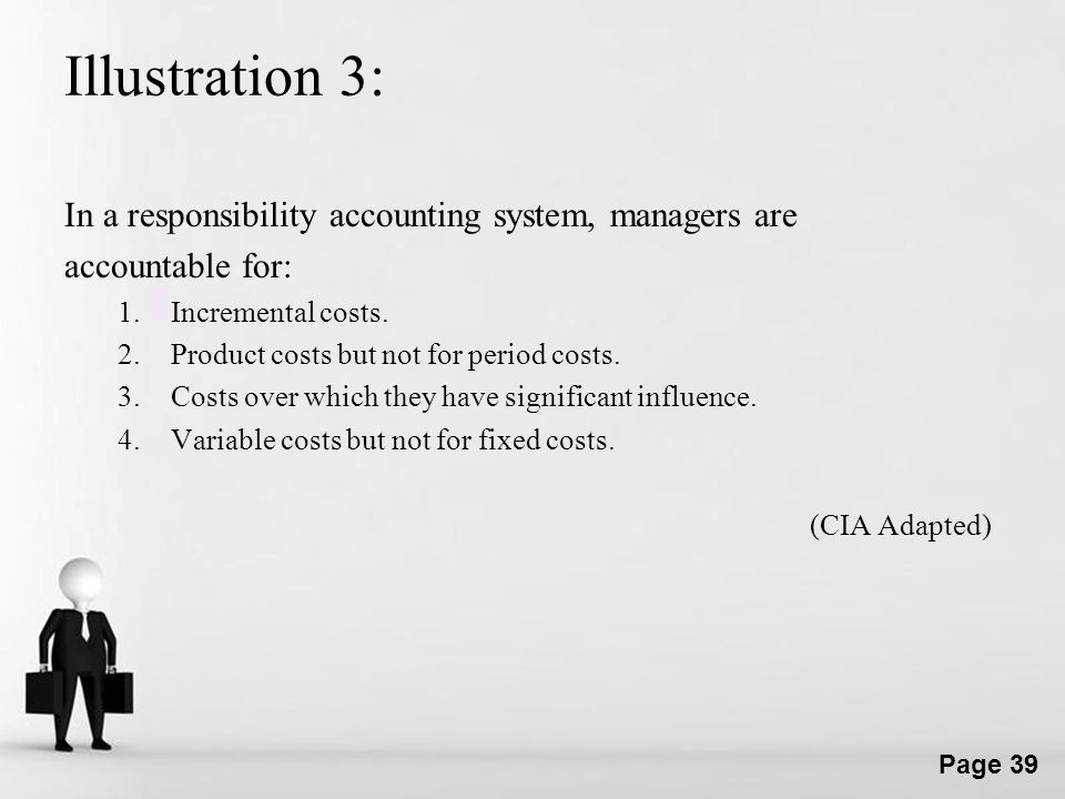 Illustration 3: In a responsibility accounting system, managers are