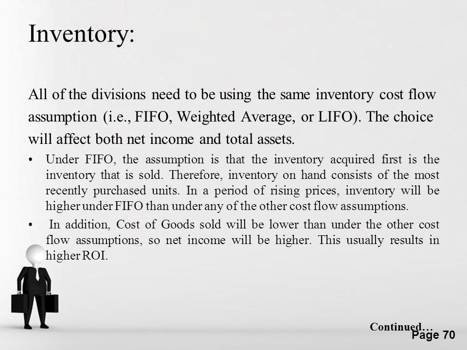 Inventory: All of the divisions need to be using the same inventory cost flow. assumption (i.e., FIFO, Weighted Average, or LIFO). The choice.