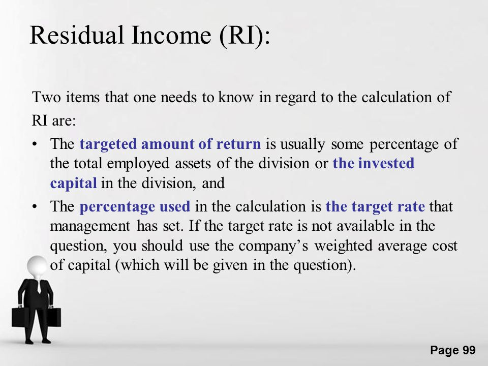 Residual Income (RI): Two items that one needs to know in regard to the calculation of. RI are:
