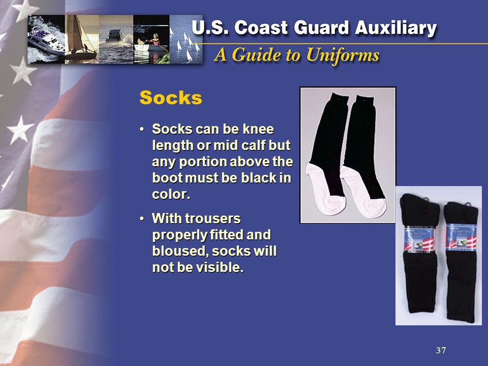 Socks Socks can be knee length or mid calf but any portion above the boot must be black in color.