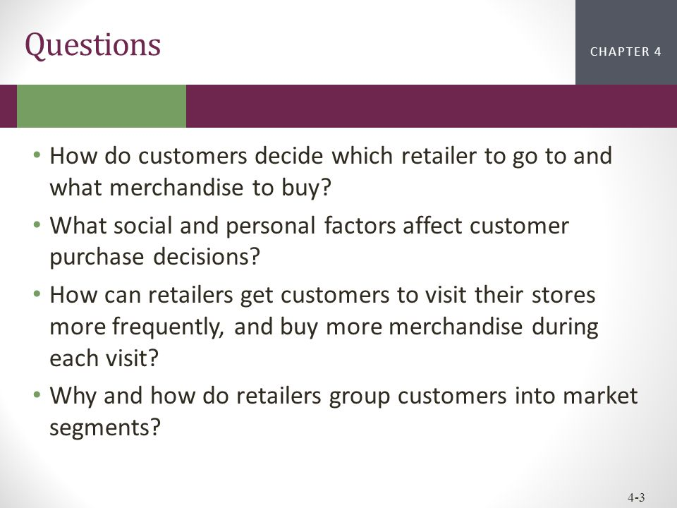 Questions How do customers decide which retailer to go to and what merchandise to buy