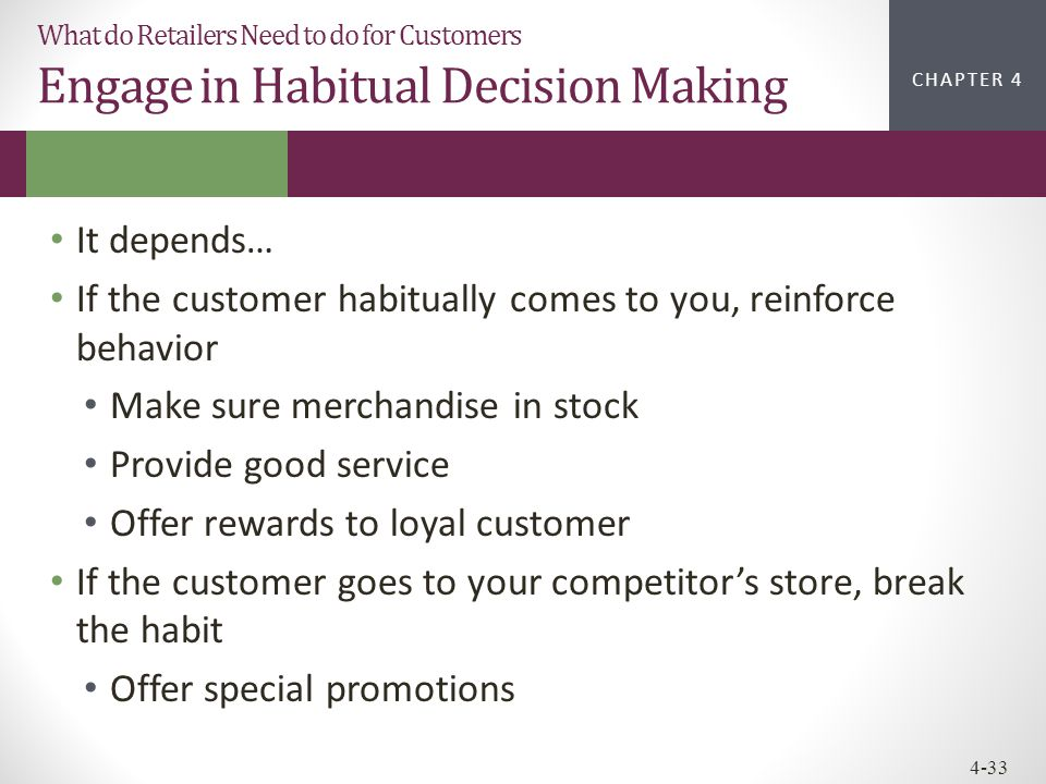 If the customer habitually comes to you, reinforce behavior