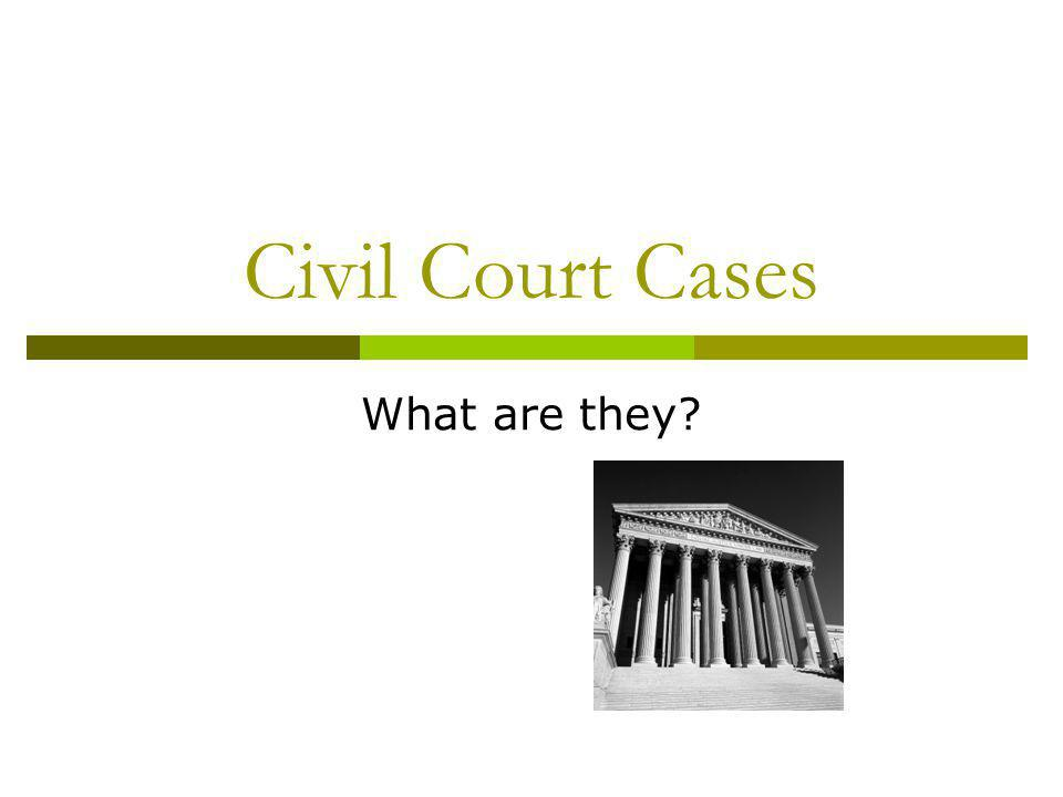 Civil Court Cases What are they
